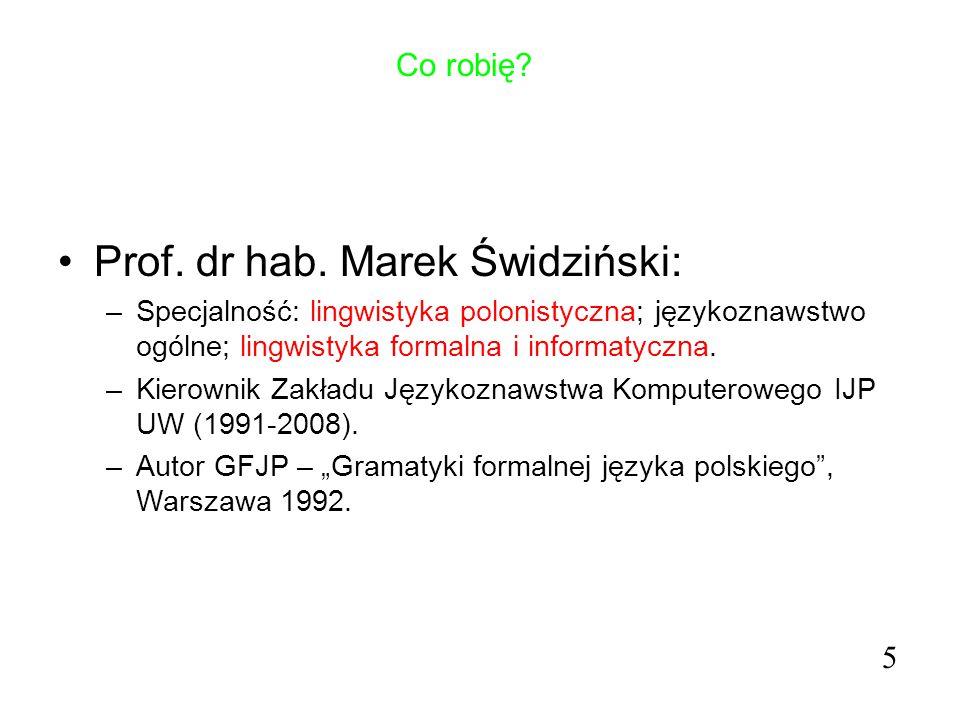 Co robię? Prof. dr hab. Marek Świdziński: –Specjalność: lingwistyka polonistyczna; językoznawstwo ogólne; lingwistyka formalna i informatyczna. –Kiero