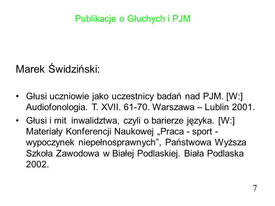 Publikacje o Głuchych i PJM Marek Świdziński: Głusi uczniowie jako uczestnicy badań nad PJM. [W:] Audiofonologia. T. XVII. 61-70. Warszawa – Lublin 20