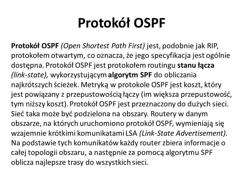 Protokół OSPF Protokół OSPF (Open Shortest Path First) jest, podobnie jak RIP, protokołem otwartym, co oznacza, że jego specyfikacja jest ogólnie dost