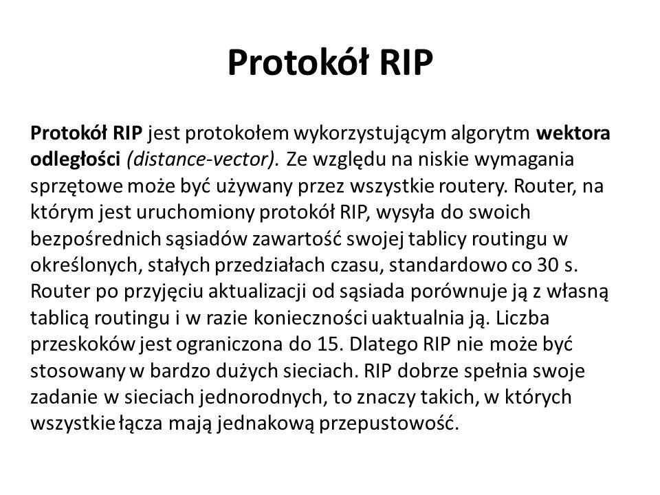 Protokół RIP Protokół RIP jest protokołem wykorzystującym algorytm wektora odległości (distance-vector). Ze względu na niskie wymagania sprzętowe może