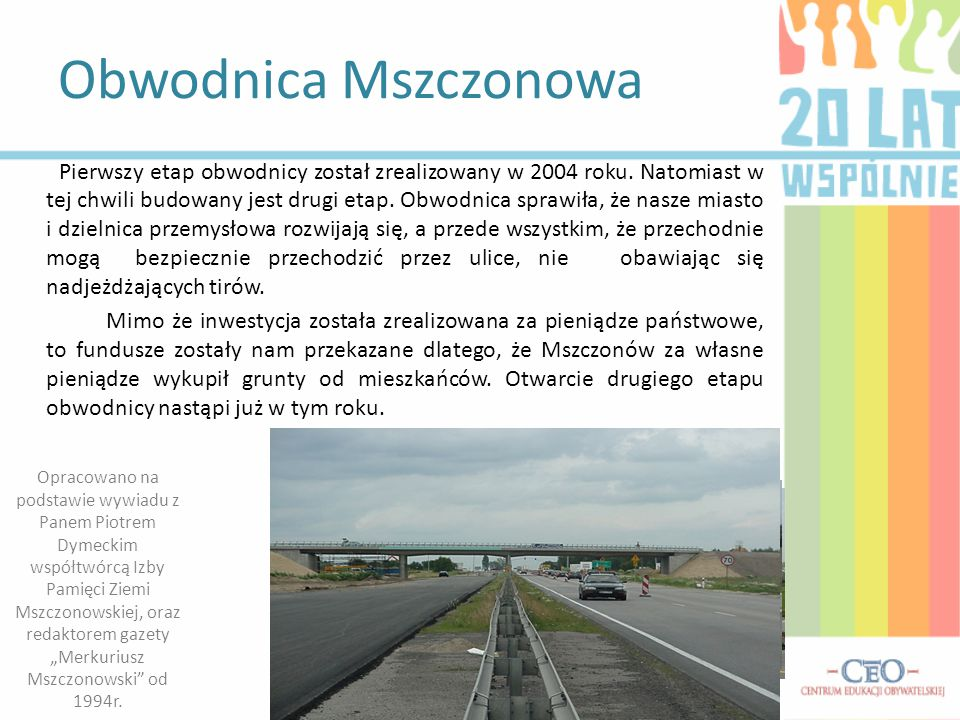 Obwodnica Mszczonowa Pierwszy etap obwodnicy został zrealizowany w 2004 roku. Natomiast w tej chwili budowany jest drugi etap. Obwodnica sprawiła, że