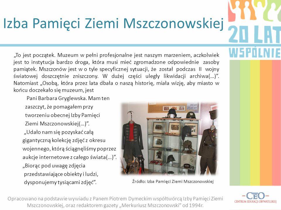 """Izba Pamięci Ziemi Mszczonowskiej """"To jest początek. Muzeum w pełni profesjonalne jest naszym marzeniem, aczkolwiek jest to instytucja bardzo droga, k"""