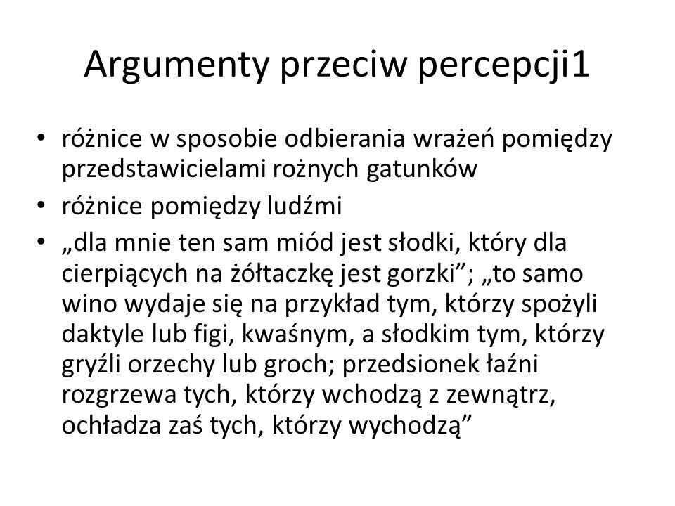 """Argumenty przeciw percepcji1 różnice w sposobie odbierania wrażeń pomiędzy przedstawicielami rożnych gatunków różnice pomiędzy ludźmi """"dla mnie ten sa"""