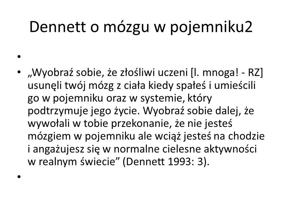 """Dennett o mózgu w pojemniku2 """"Wyobraź sobie, że złośliwi uczeni [l. mnoga! - RZ] usunęli twój mózg z ciała kiedy spałeś i umieścili go w pojemniku ora"""