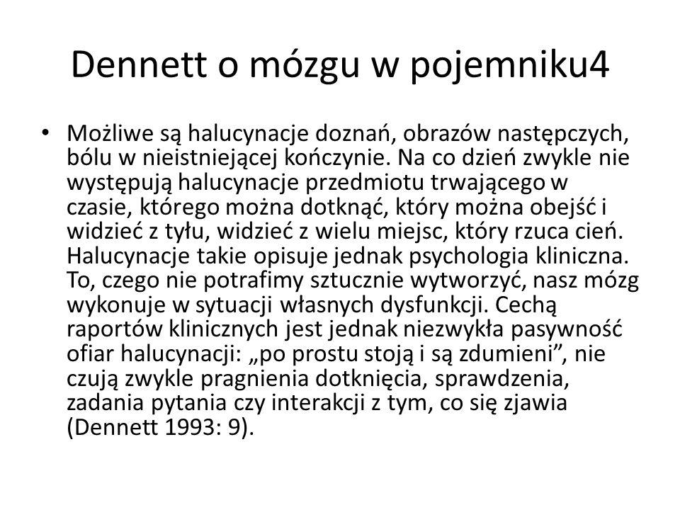 Dennett o mózgu w pojemniku4 Możliwe są halucynacje doznań, obrazów następczych, bólu w nieistniejącej kończynie. Na co dzień zwykle nie występują hal