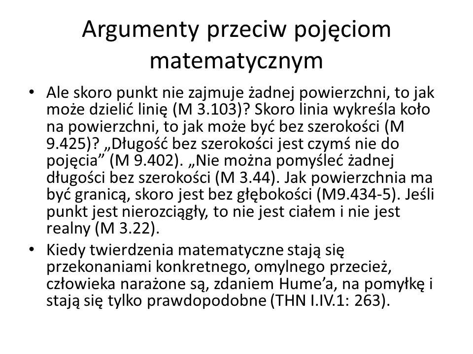 Argumenty przeciw pojęciom matematycznym Ale skoro punkt nie zajmuje żadnej powierzchni, to jak może dzielić linię (M 3.103)? Skoro linia wykreśla koł
