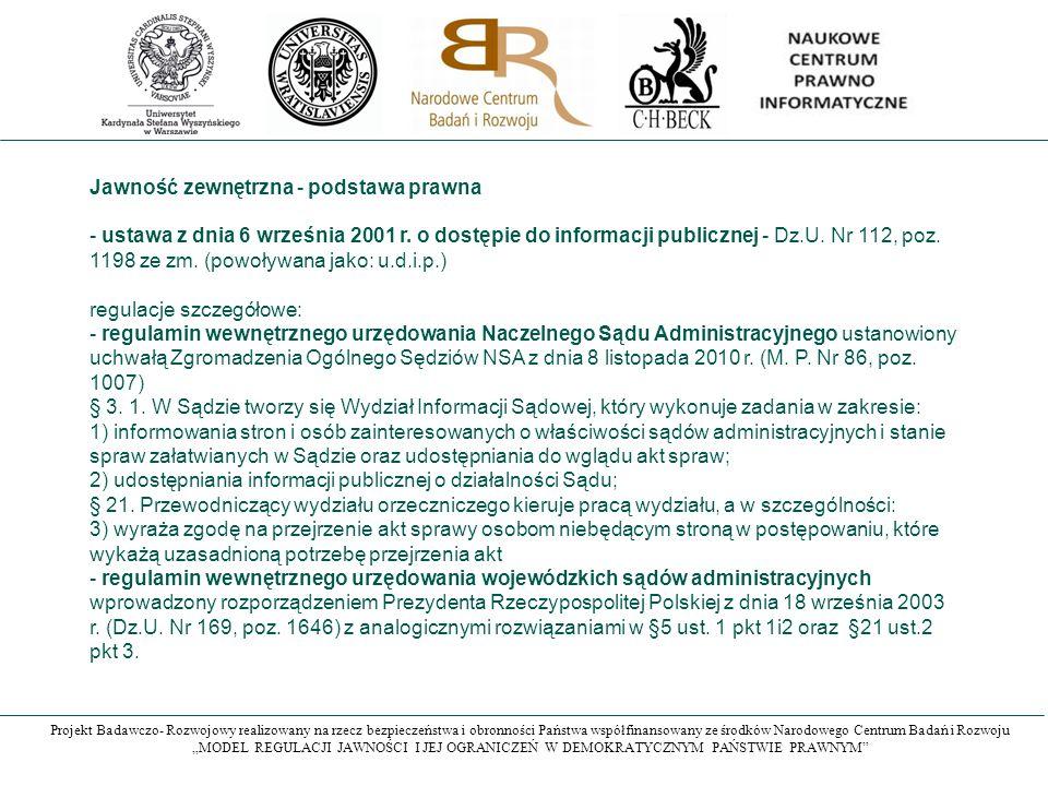 """Projekt Badawczo- Rozwojowy realizowany na rzecz bezpieczeństwa i obronności Państwa współfinansowany ze środków Narodowego Centrum Badań i Rozwoju """"MODEL REGULACJI JAWNOŚCI I JEJ OGRANICZEŃ W DEMOKRATYCZNYM PAŃSTWIE PRAWNYM Jawność zewnętrzna - podstawa prawna - ustawa z dnia 6 września 2001 r."""