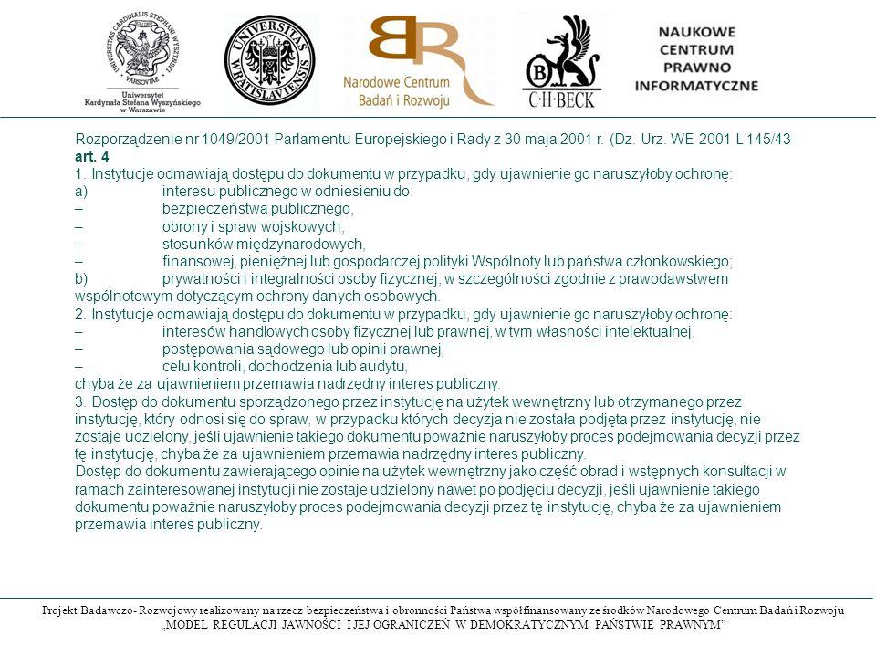 """Projekt Badawczo- Rozwojowy realizowany na rzecz bezpieczeństwa i obronności Państwa współfinansowany ze środków Narodowego Centrum Badań i Rozwoju """"MODEL REGULACJI JAWNOŚCI I JEJ OGRANICZEŃ W DEMOKRATYCZNYM PAŃSTWIE PRAWNYM Rozporządzenie nr 1049/2001 Parlamentu Europejskiego i Rady z 30 maja 2001 r."""