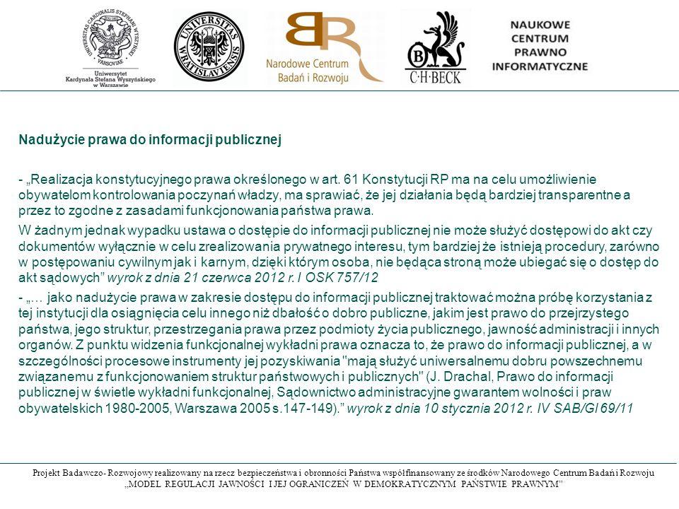 """Projekt Badawczo- Rozwojowy realizowany na rzecz bezpieczeństwa i obronności Państwa współfinansowany ze środków Narodowego Centrum Badań i Rozwoju """"MODEL REGULACJI JAWNOŚCI I JEJ OGRANICZEŃ W DEMOKRATYCZNYM PAŃSTWIE PRAWNYM Nadużycie prawa do informacji publicznej - """"Realizacja konstytucyjnego prawa określonego w art."""
