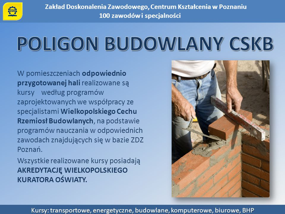 Zakład Doskonalenia Zawodowego, Centrum Kształcenia w Poznaniu Kursy: transportowe, energetyczne, budowlane, komputerowe, biurowe, BHP W pomieszczenia
