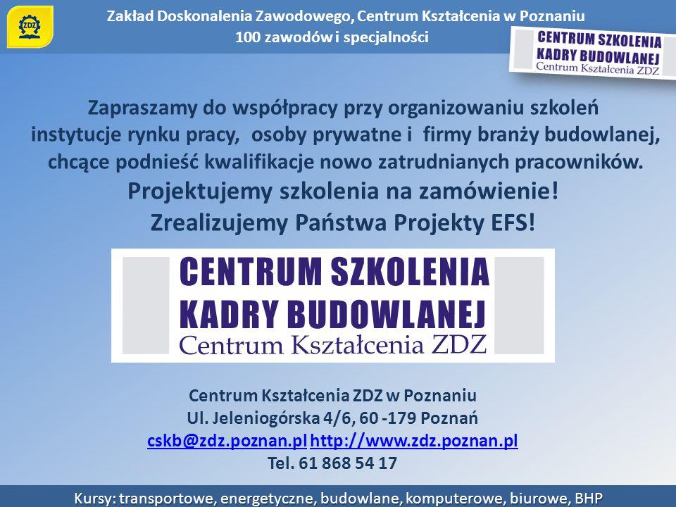 Zakład Doskonalenia Zawodowego, Centrum Kształcenia w Poznaniu Kursy: transportowe, energetyczne, budowlane, komputerowe, biurowe, BHP Zapraszamy do w