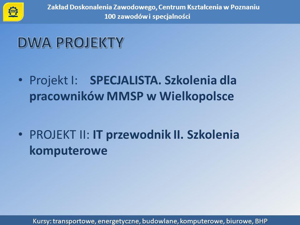 Zakład Doskonalenia Zawodowego, Centrum Kształcenia w Poznaniu Kursy: transportowe, energetyczne, budowlane, komputerowe, biurowe, BHP Projekt I: SPEC