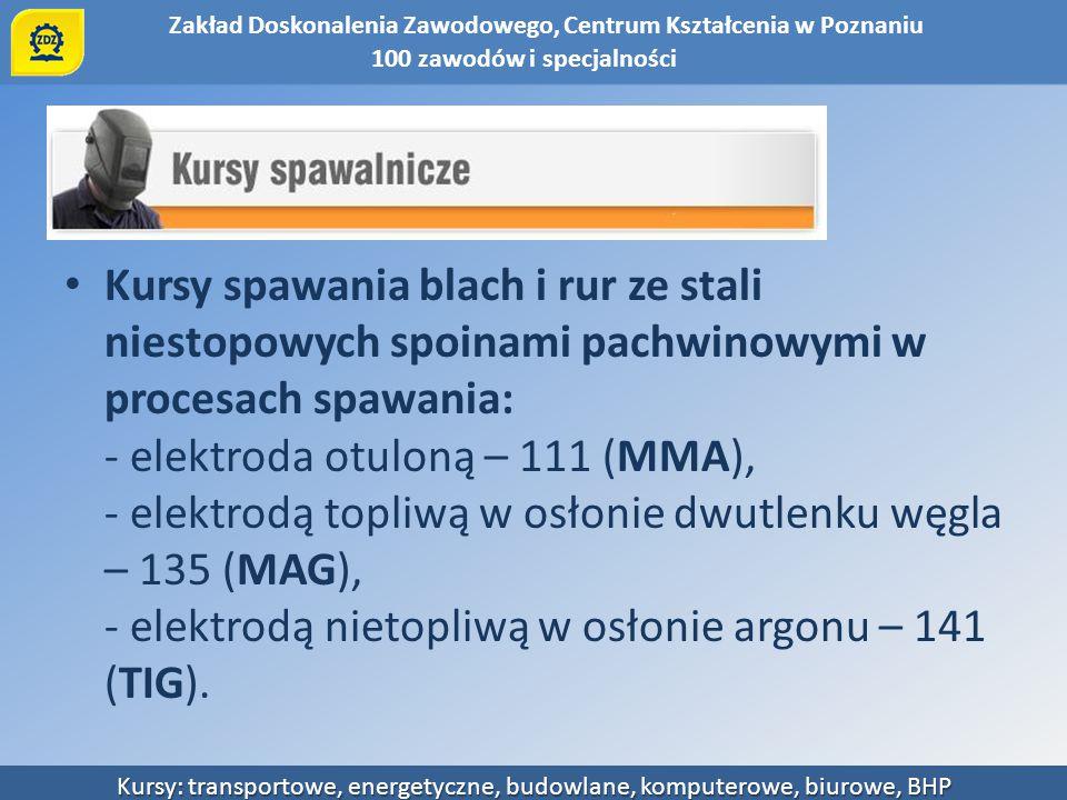 Zakład Doskonalenia Zawodowego, Centrum Kształcenia w Poznaniu Kursy: transportowe, energetyczne, budowlane, komputerowe, biurowe, BHP Kursy spawania
