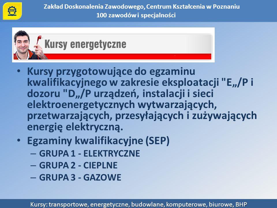 Zakład Doskonalenia Zawodowego, Centrum Kształcenia w Poznaniu Kursy: transportowe, energetyczne, budowlane, komputerowe, biurowe, BHP Kursy przygotow