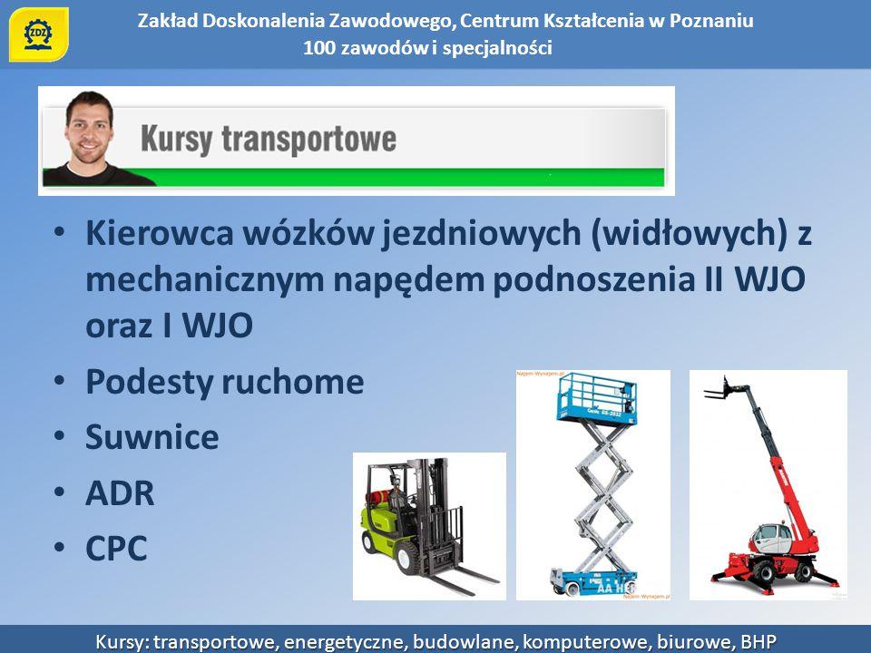 Zakład Doskonalenia Zawodowego, Centrum Kształcenia w Poznaniu Kursy: transportowe, energetyczne, budowlane, komputerowe, biurowe, BHP Kierowca wózków