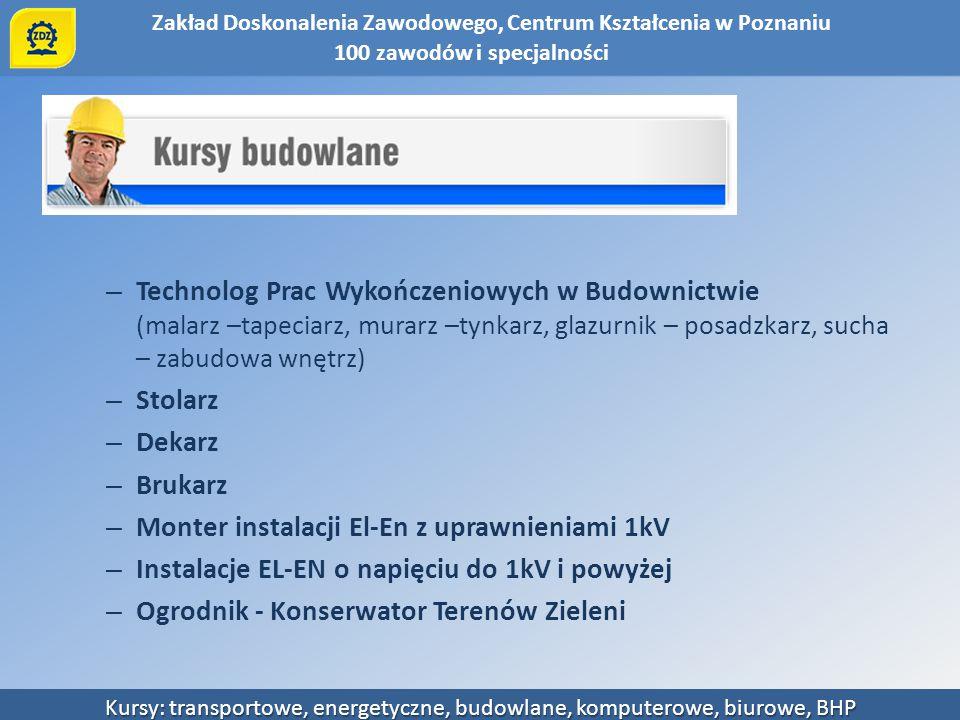 Zakład Doskonalenia Zawodowego, Centrum Kształcenia w Poznaniu Kursy: transportowe, energetyczne, budowlane, komputerowe, biurowe, BHP – Technolog Pra
