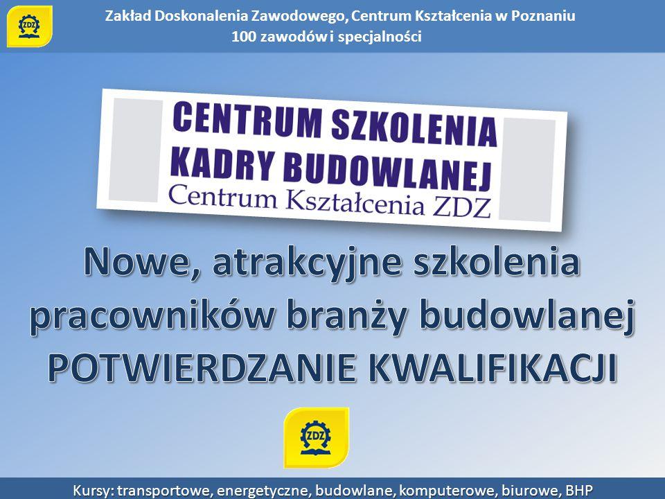 Zakład Doskonalenia Zawodowego, Centrum Kształcenia w Poznaniu Kursy: transportowe, energetyczne, budowlane, komputerowe, biurowe, BHP Projekt I: SPECJALISTA.