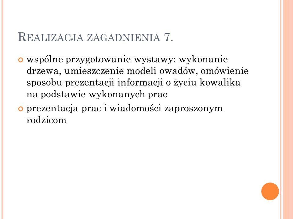 R EALIZACJA ZAGADNIENIA 7. wspólne przygotowanie wystawy: wykonanie drzewa, umieszczenie modeli owadów, omówienie sposobu prezentacji informacji o życ
