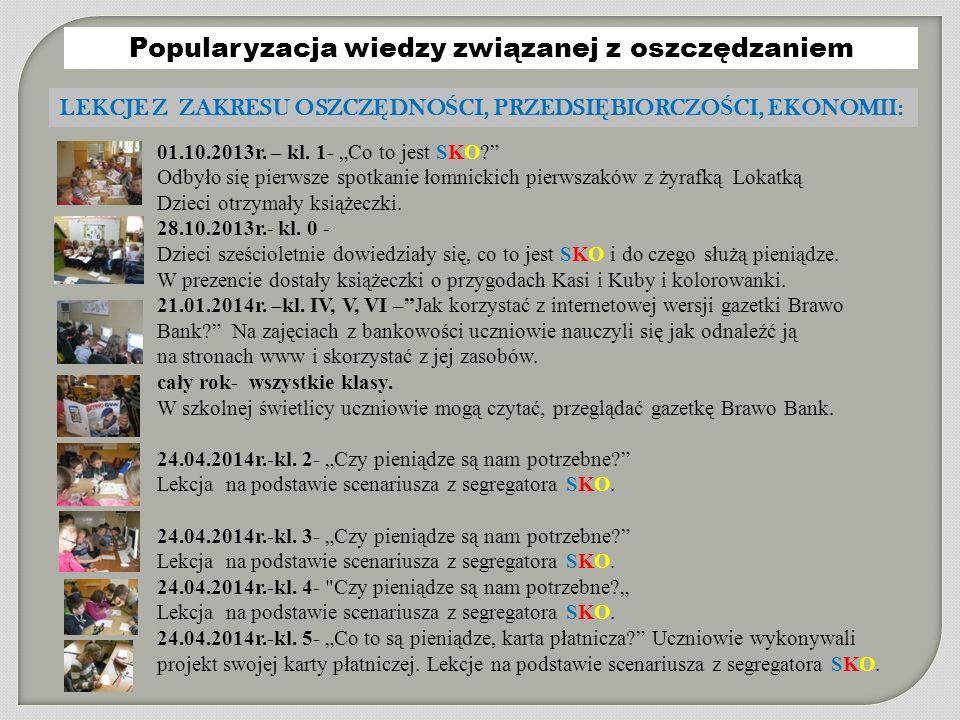 """Popularyzacja wiedzy związanej z oszczędzaniem LEKCJE Z ZAKRESU OSZCZ Ę DNO Ś CI, PRZEDSI Ę BIORCZO Ś CI, EKONOMII: 01.10.2013r. – kl. 1- """"Co to jest"""