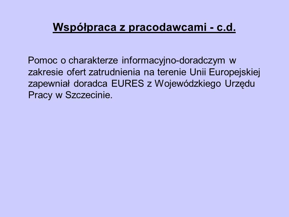 Współpraca z pracodawcami - c.d. Pomoc o charakterze informacyjno-doradczym w zakresie ofert zatrudnienia na terenie Unii Europejskiej zapewniał dorad