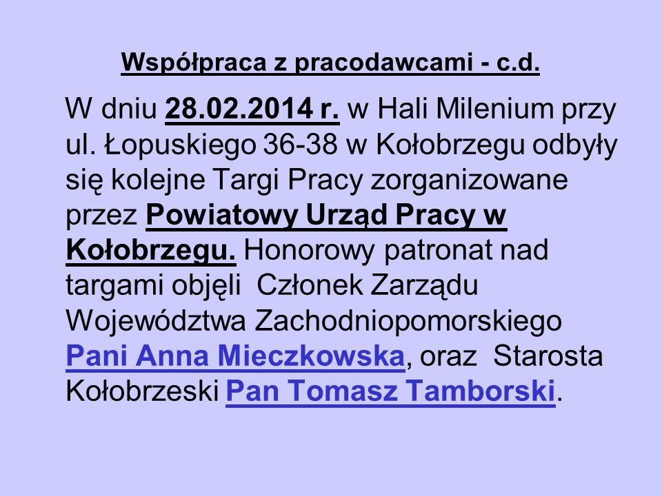 Współpraca z pracodawcami - c.d. W dniu 28.02.2014 r. w Hali Milenium przy ul. Łopuskiego 36-38 w Kołobrzegu odbyły się kolejne Targi Pracy zorganizow