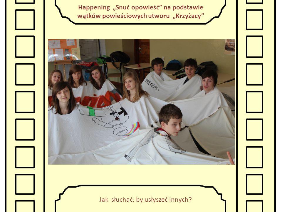 """Happening """"Snuć opowieść na podstawie wątków powieściowych utworu """"Krzyżacy W jaki sposób kulturalnie włączyć się do opowiadania snutego przez innych?"""
