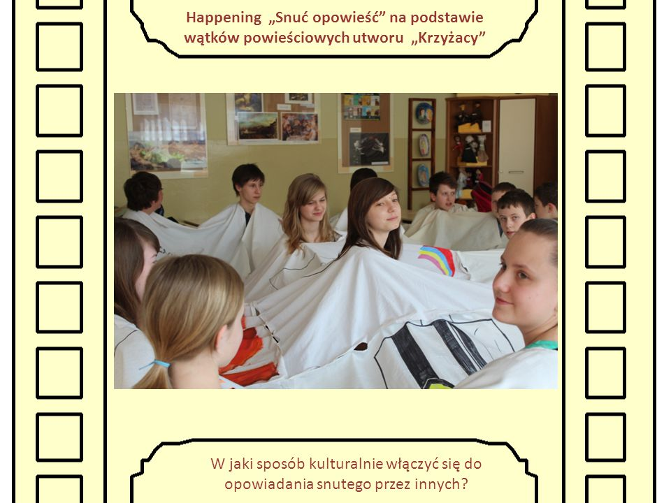 """Happening """"Snuć opowieść na podstawie wątków powieściowych utworu """"Krzyżacy Co przekazujemy słuchaczom poprzez naszą mowę ciała?"""