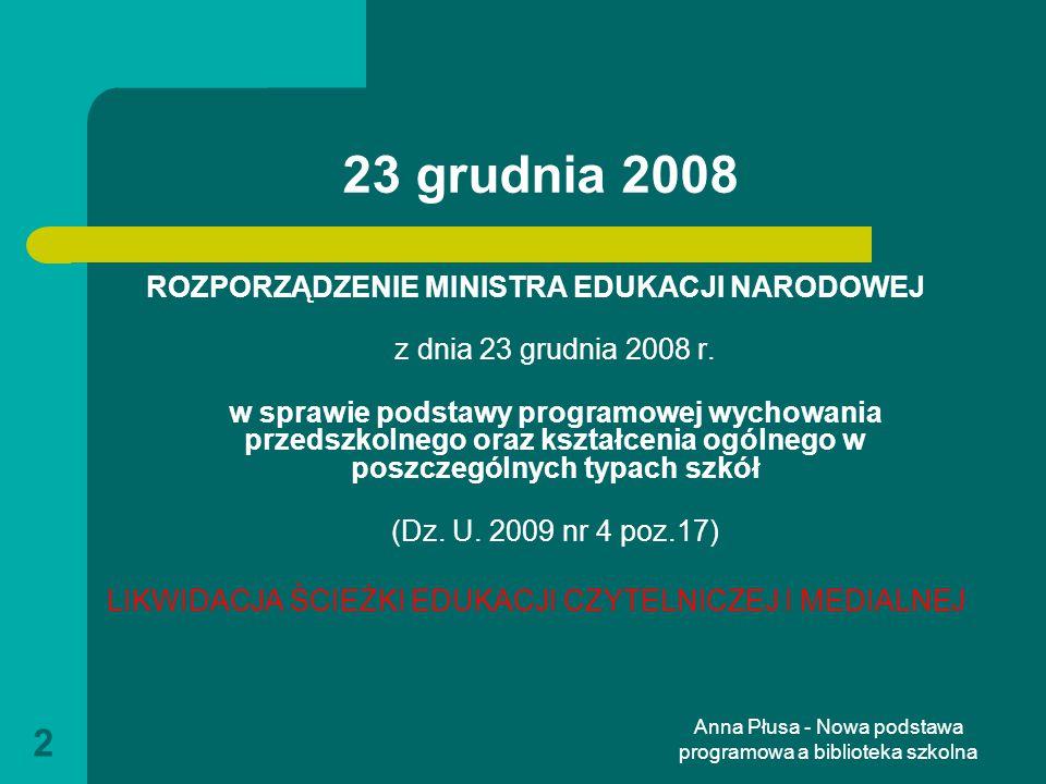 Anna Płusa - Nowa podstawa programowa a biblioteka szkolna 43 Bibliografia ROZPORZĄDZENIE MINISTRA EDUKACJI NARODOWEJ z dnia 23 grudnia 2008 r.w sprawie podstawy programowej wychowania przedszkolnego oraz kształcenia ogólnego w poszczególnych typach szkół Dz.