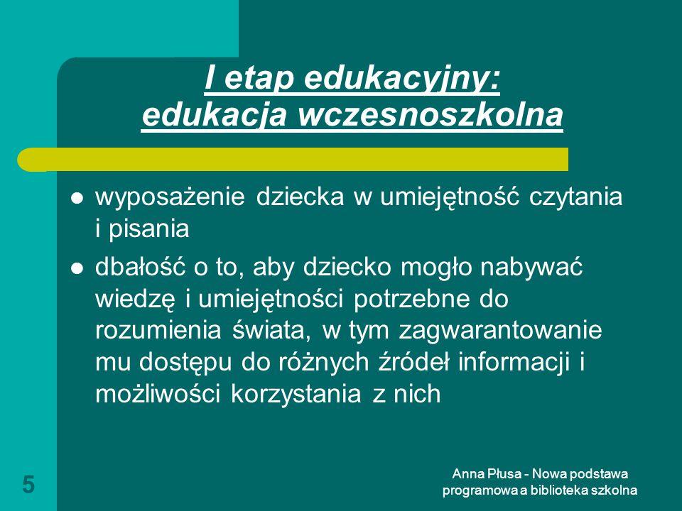 Anna Płusa - Nowa podstawa programowa a biblioteka szkolna 16 Zajęcia komputerowe świadomość zagrożeń i ograniczeń związanych z korzystaniem z komputera i Internetu, komunikowanie się za pomocą komputera i technologii informacyjno-komunikacyjnych, wyszukiwanie i wykorzystywanie informacji z różnych źródeł;
