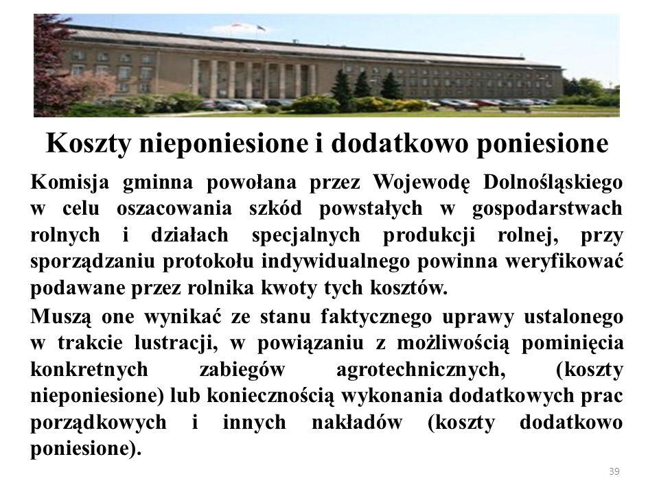 Komisja gminna powołana przez Wojewodę Dolnośląskiego w celu oszacowania szkód powstałych w gospodarstwach rolnych i działach specjalnych produkcji rolnej, przy sporządzaniu protokołu indywidualnego powinna weryfikować podawane przez rolnika kwoty tych kosztów.