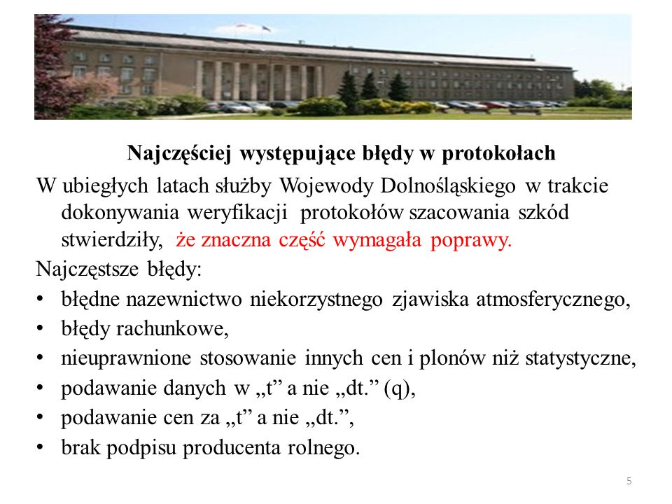 W ubiegłych latach służby Wojewody Dolnośląskiego w trakcie dokonywania weryfikacji protokołów szacowania szkód stwierdziły, że znaczna część wymagała