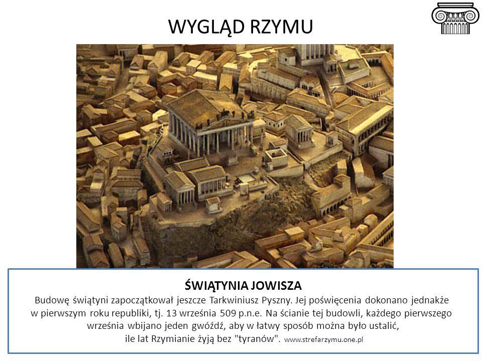 WYGLĄD RZYMU ŚWIĄTYNIA JOWISZA Budowę świątyni zapoczątkował jeszcze Tarkwiniusz Pyszny. Jej poświęcenia dokonano jednakże w pierwszym roku republiki,