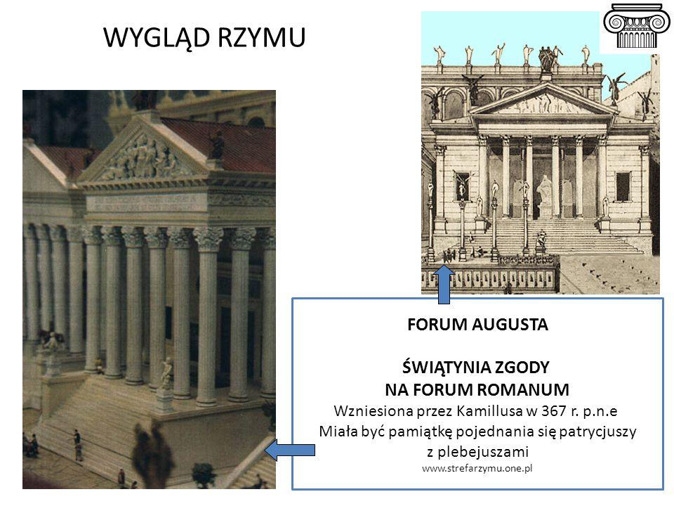 FORUM AUGUSTA ŚWIĄTYNIA ZGODY NA FORUM ROMANUM Wzniesiona przez Kamillusa w 367 r. p.n.e Miała być pamiątkę pojednania się patrycjuszy z plebejuszami