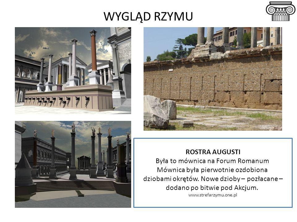 ROSTRA AUGUSTI Była to mównica na Forum Romanum Mównica była pierwotnie ozdobiona dziobami okrętów. Nowe dzioby – pozłacane – dodano po bitwie pod Akc