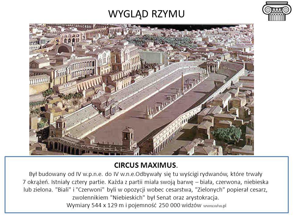 WYGLĄD RZYMU CIRCUS MAXIMUS. Był budowany od IV w.p.n.e. do IV w.n.e.Odbywały się tu wyścigi rydwanów, które trwały 7 okrążeń. Istniały cztery partie.
