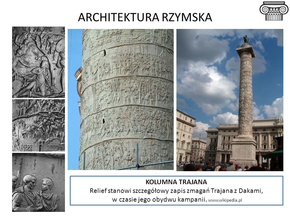 ARCHITEKTURA RZYMSKA KOLUMNA TRAJANA Relief stanowi szczegółowy zapis zmagań Trajana z Dakami, w czasie jego obydwu kampanii. www.wikipedia.pl