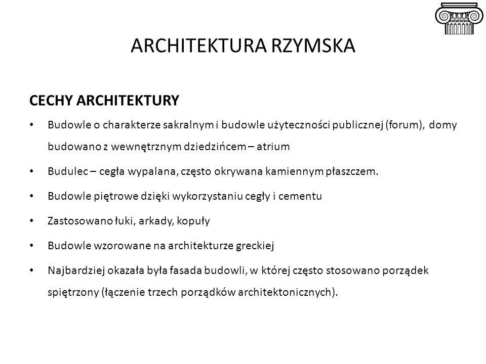 ARCHITEKTURA RZYMSKA CECHY ARCHITEKTURY Budowle o charakterze sakralnym i budowle użyteczności publicznej (forum), domy budowano z wewnętrznym dziedzi