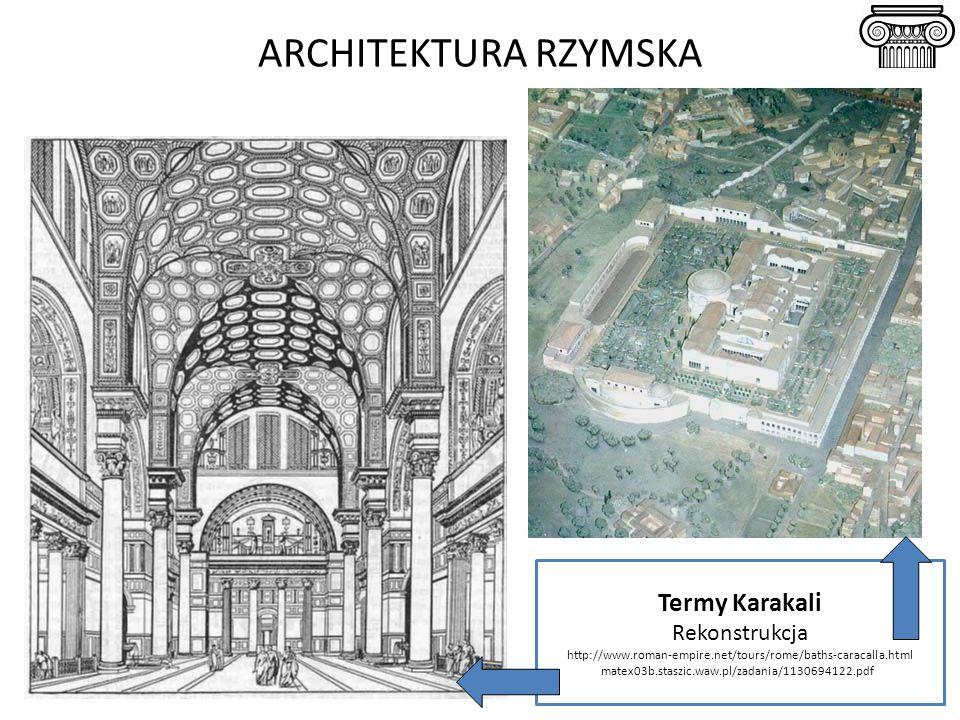 Termy Karakali Rekonstrukcja http://www.roman-empire.net/tours/rome/baths-caracalla.html matex03b.staszic.waw.pl/zadania/1130694122.pdf ARCHITEKTURA R