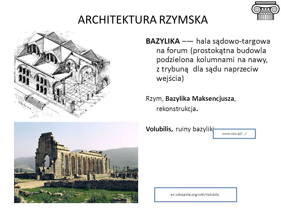 ARCHITEKTURA RZYMSKA BAZYLIKA –— hala sądowo-targowa na forum (prostokątna budowla podzielona kolumnami na nawy, z trybuną dla sądu naprzeciw wejścia)
