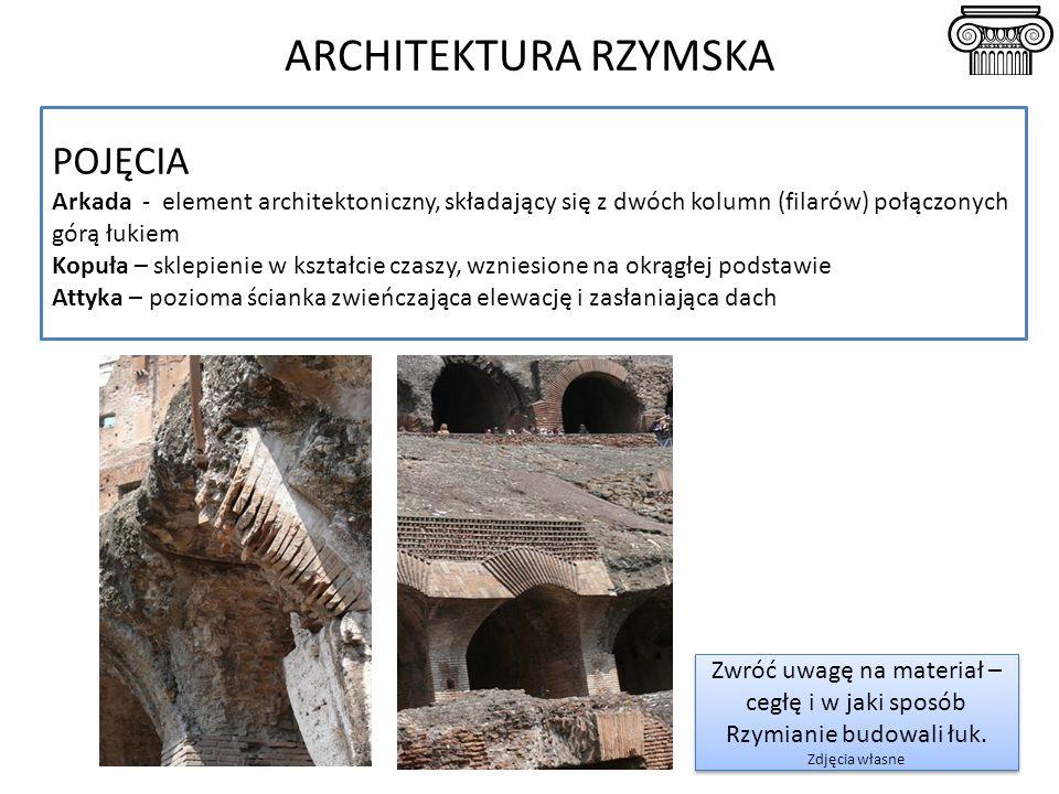 ARCHITEKTURA RZYMSKA Zwróć uwagę na materiał – cegłę i w jaki sposób Rzymianie budowali łuk. Zdjęcia własne Zwróć uwagę na materiał – cegłę i w jaki s