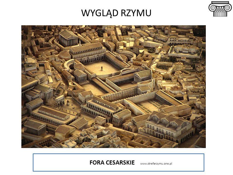 FORA CESARSKIE www.strefarzymu.one.pl WYGLĄD RZYMU