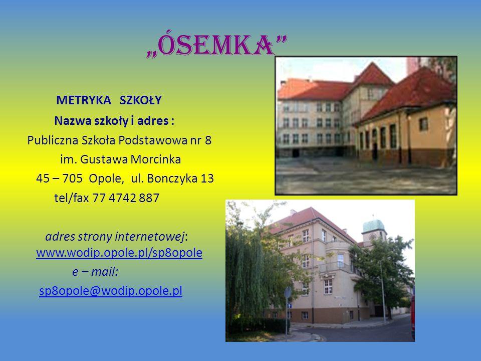 """""""ÓSEMKA METRYKA SZKOŁY Nazwa szkoły i adres : Publiczna Szkoła Podstawowa nr 8 im."""