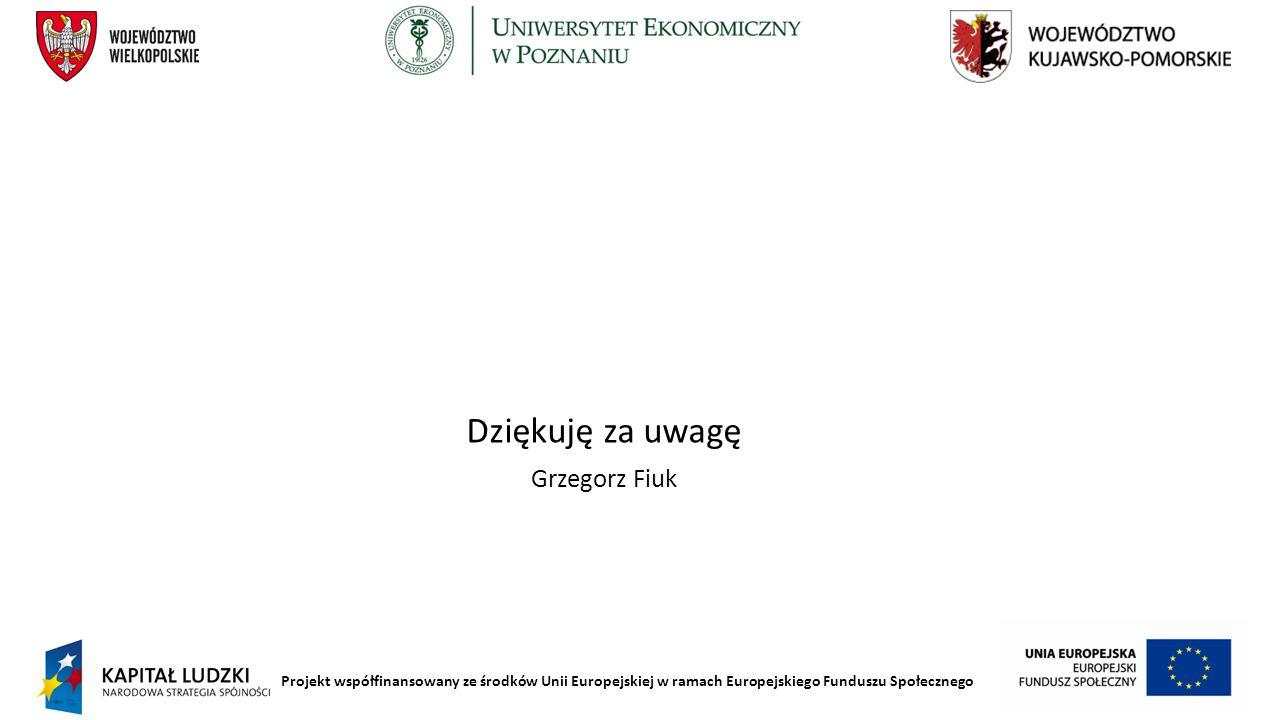Projekt współfinansowany ze środków Unii Europejskiej w ramach Europejskiego Funduszu Społecznego Dziękuję za uwagę Grzegorz Fiuk