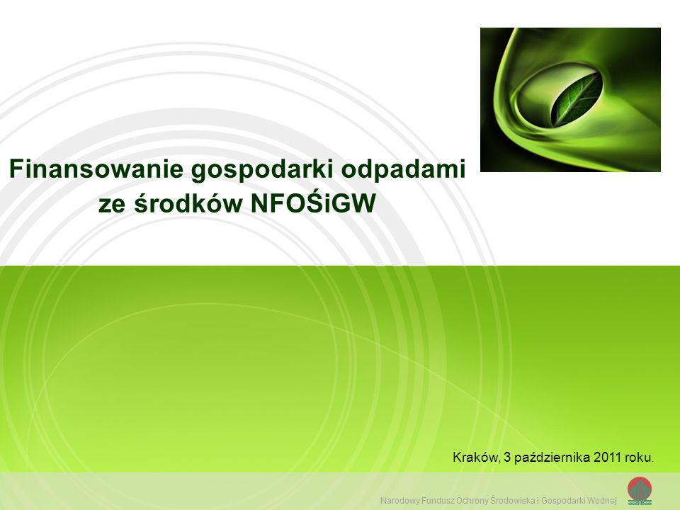 Narodowy Fundusz Ochrony Środowiska i Gospodarki Wodnej Finansowanie gospodarki odpadami ze środków NFOŚiGW Kraków, 3 października 2011 roku.
