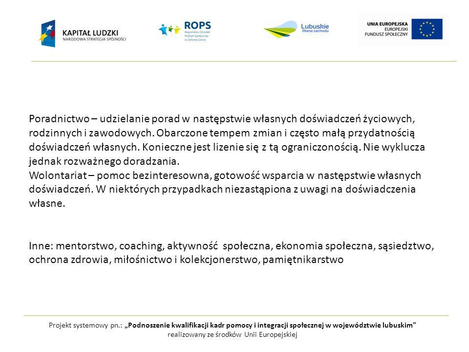"""Projekt systemowy pn.: """"Podnoszenie kwalifikacji kadr pomocy i integracji społecznej w województwie lubuskim realizowany ze środków Unii Europejskiej Poradnictwo – udzielanie porad w następstwie własnych doświadczeń życiowych, rodzinnych i zawodowych."""