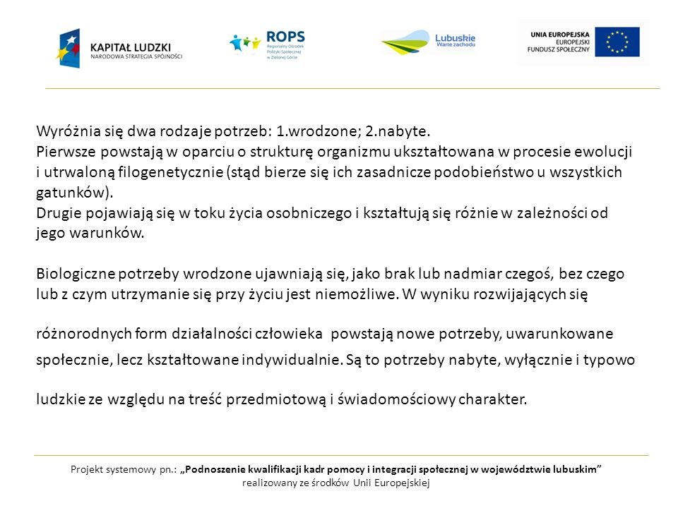 """Projekt systemowy pn.: """"Podnoszenie kwalifikacji kadr pomocy i integracji społecznej w województwie lubuskim realizowany ze środków Unii Europejskiej Wyróżnia się dwa rodzaje potrzeb: 1.wrodzone; 2.nabyte."""