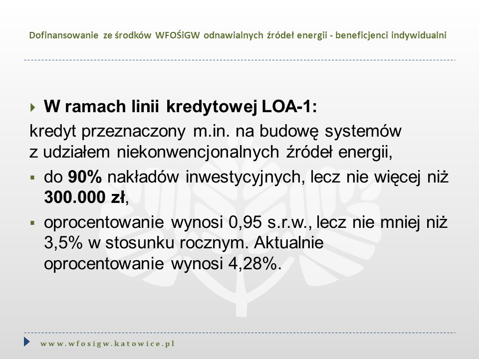  W ramach linii kredytowej LOA-1: kredyt przeznaczony m.in. na budowę systemów z udziałem niekonwencjonalnych źródeł energii,  do 90% nakładów inwes