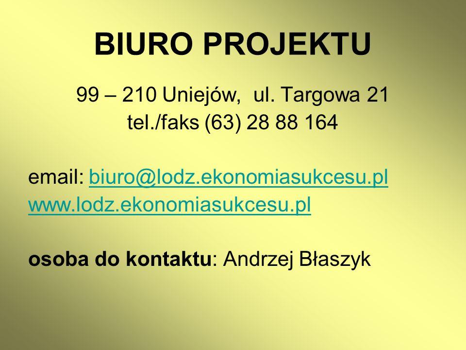 BIURO PROJEKTU 99 – 210 Uniejów, ul. Targowa 21 tel./faks (63) 28 88 164 email: biuro@lodz.ekonomiasukcesu.plbiuro@lodz.ekonomiasukcesu.pl www.lodz.ek