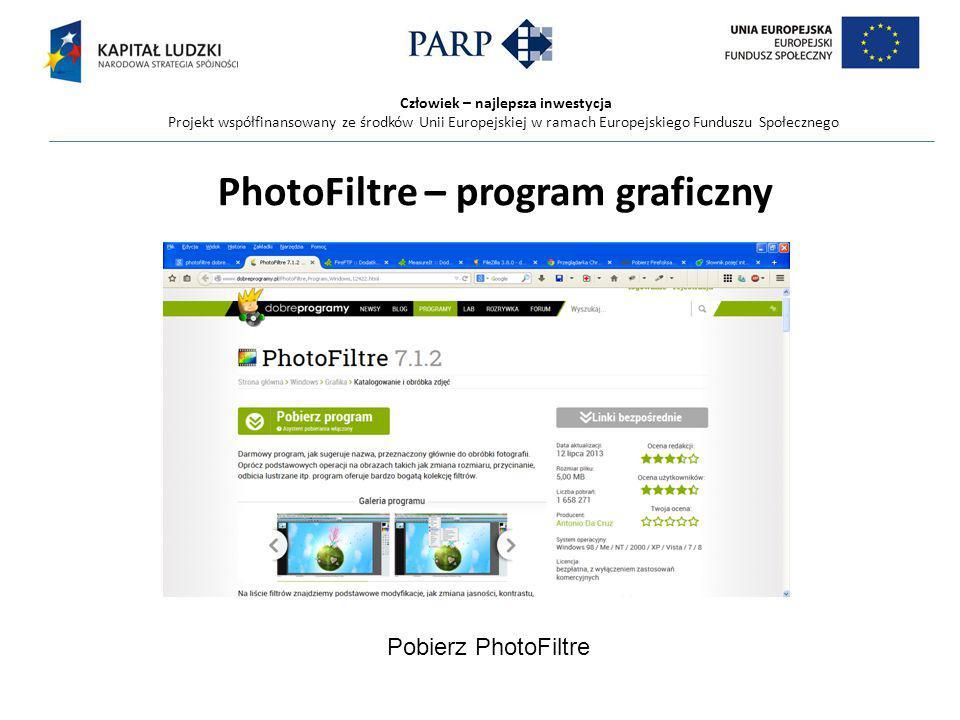 Człowiek – najlepsza inwestycja Projekt współfinansowany ze środków Unii Europejskiej w ramach Europejskiego Funduszu Społecznego PhotoFiltre – program graficzny Pobierz PhotoFiltre