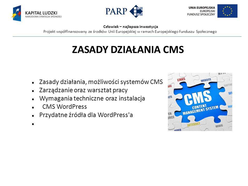 Człowiek – najlepsza inwestycja Projekt współfinansowany ze środków Unii Europejskiej w ramach Europejskiego Funduszu Społecznego ZASADY DZIAŁANIA CMS Zasady działania, możliwości systemów CMS Zarządzanie oraz warsztat pracy Wymagania techniczne oraz instalacja CMS WordPress Przydatne źródła dla WordPress a